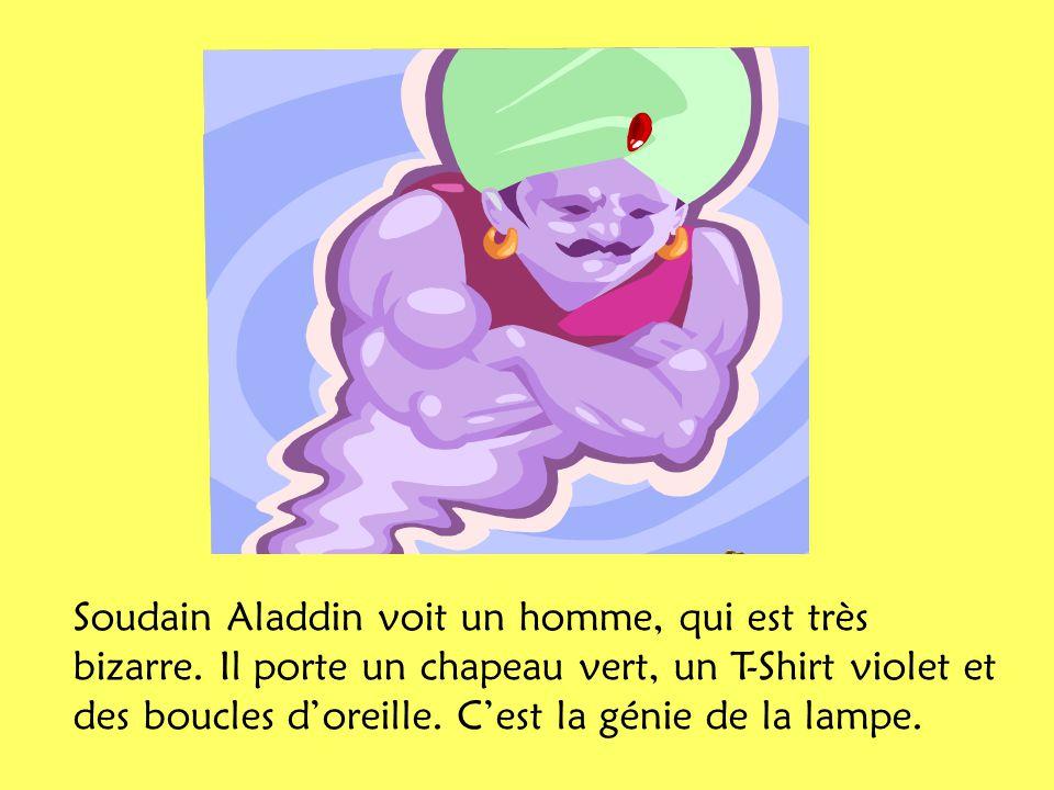 Soudain Aladdin voit un homme, qui est très bizarre.