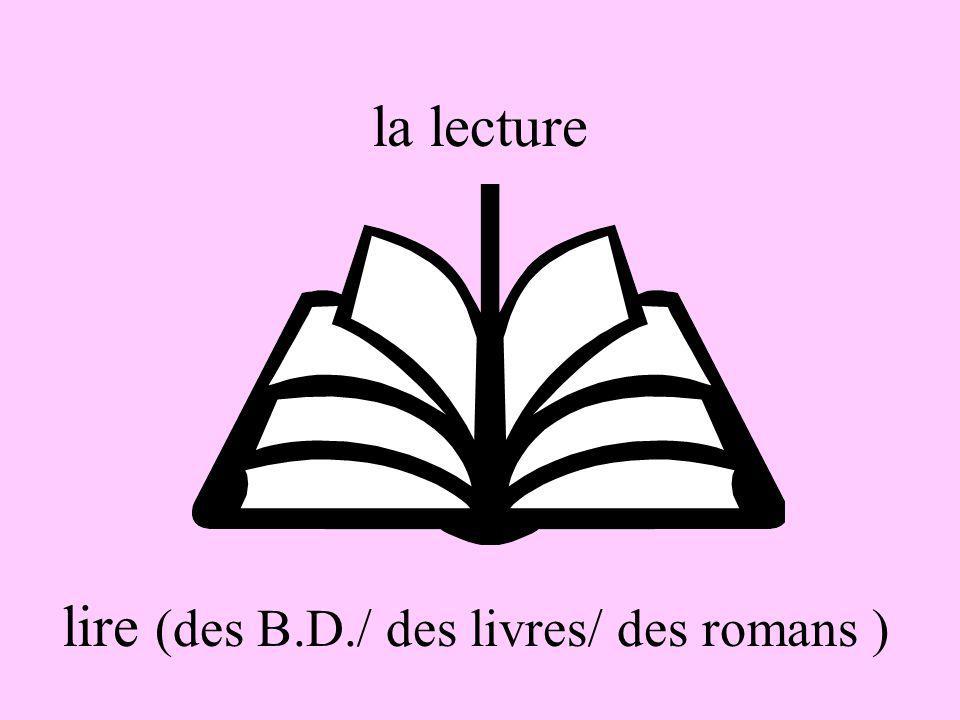 la lecture lire (des B.D./ des livres/ des romans )