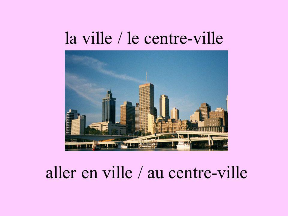 la ville / le centre-ville aller en ville / au centre-ville