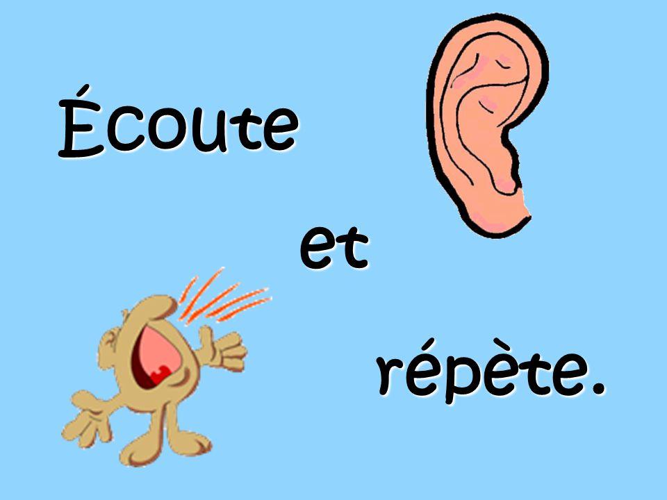 Écoute et répète.