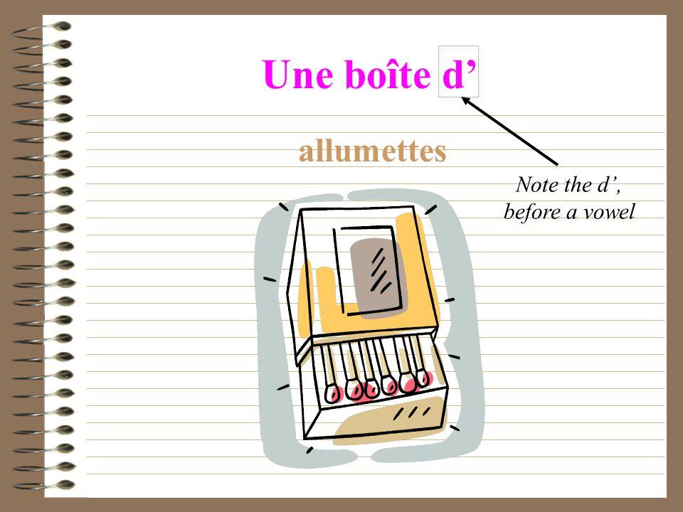 Une boîte d allumettes Note the d, before a vowel