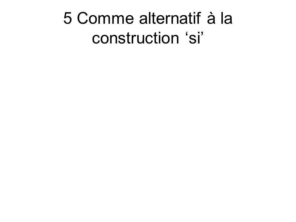 5 Comme alternatif à la construction si