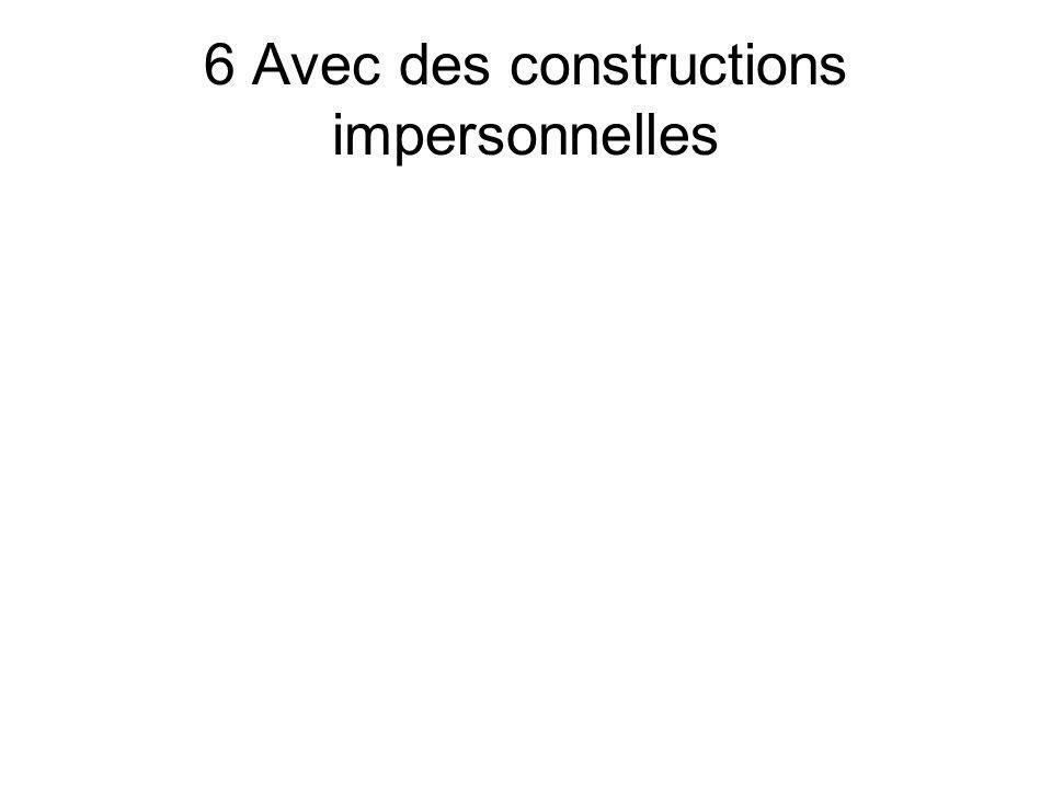 6 Avec des constructions impersonnelles