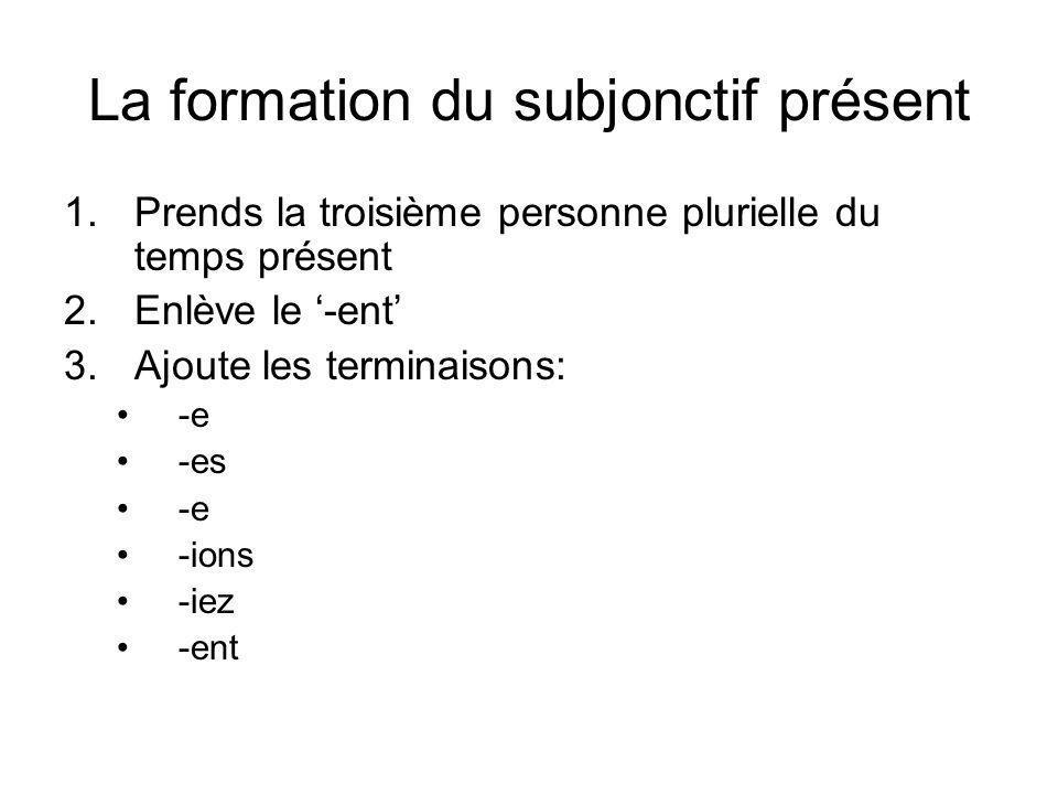 La formation du subjonctif présent 1.Prends la troisième personne plurielle du temps présent 2.Enlève le -ent 3.Ajoute les terminaisons: -e -es -e -io
