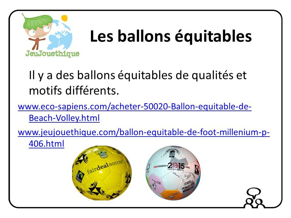 Les ballons équitables Il y a des ballons équitables de qualités et motifs différents.