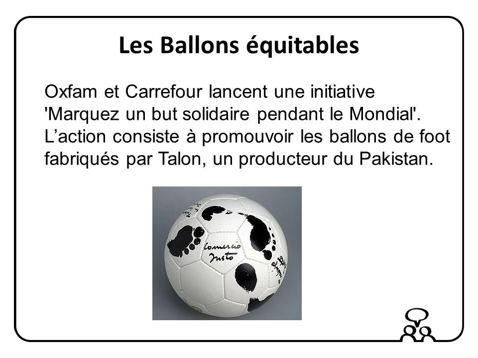 Les Ballons équitables Oxfam et Carrefour lancent une initiative Marquez un but solidaire pendant le Mondial .