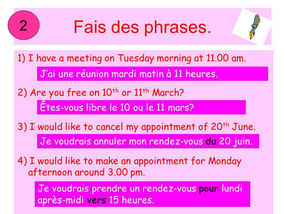 Fais des phrases.1)I have a meeting on Tuesday morning at 11.00 am.