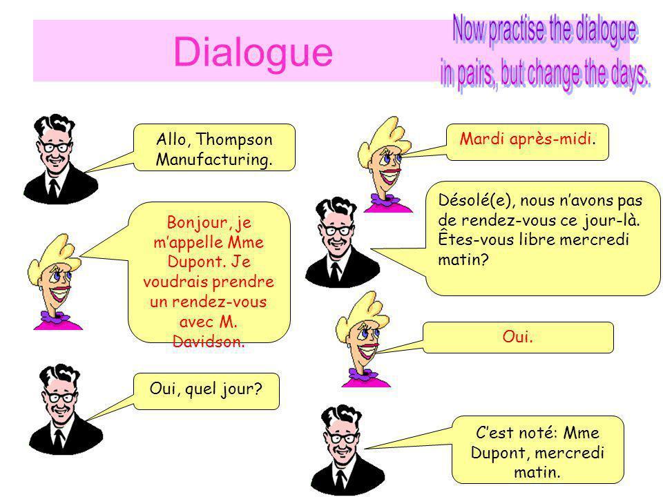 Dialogue Allo, Thompson Manufacturing.Bonjour, je mappelle Mme Dupont.