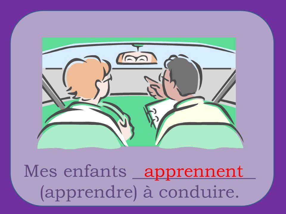 Mes enfants ______________ (apprendre) à conduire. apprennent