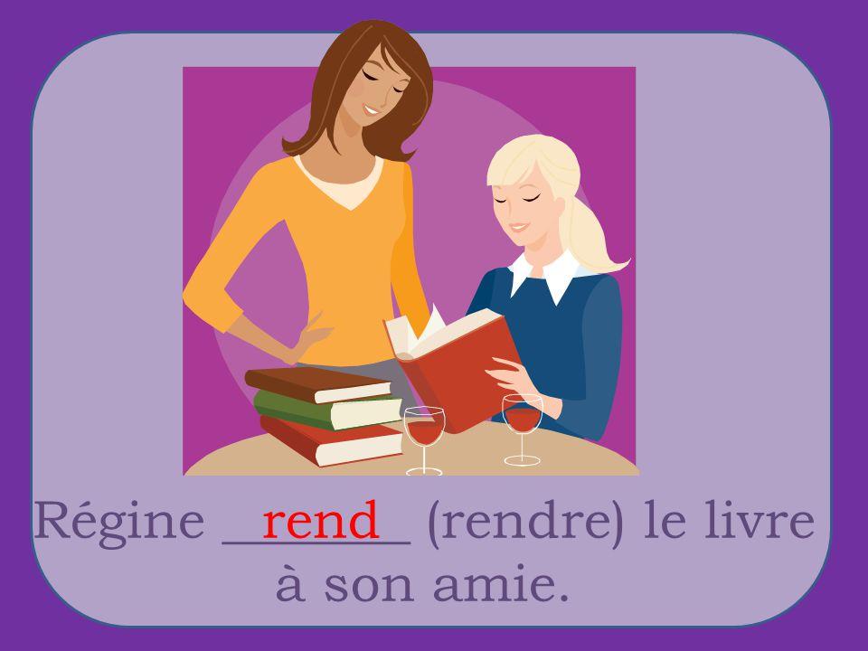 Régine _______ (rendre) le livre à son amie. rend