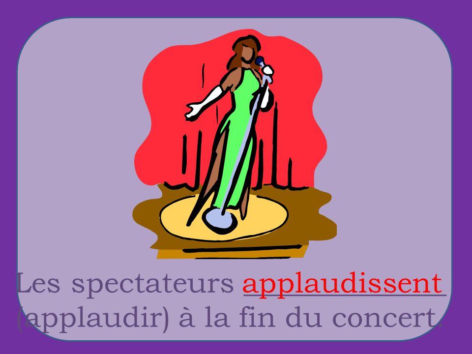 Les spectateurs ______________ (applaudir) à la fin du concert. applaudissent