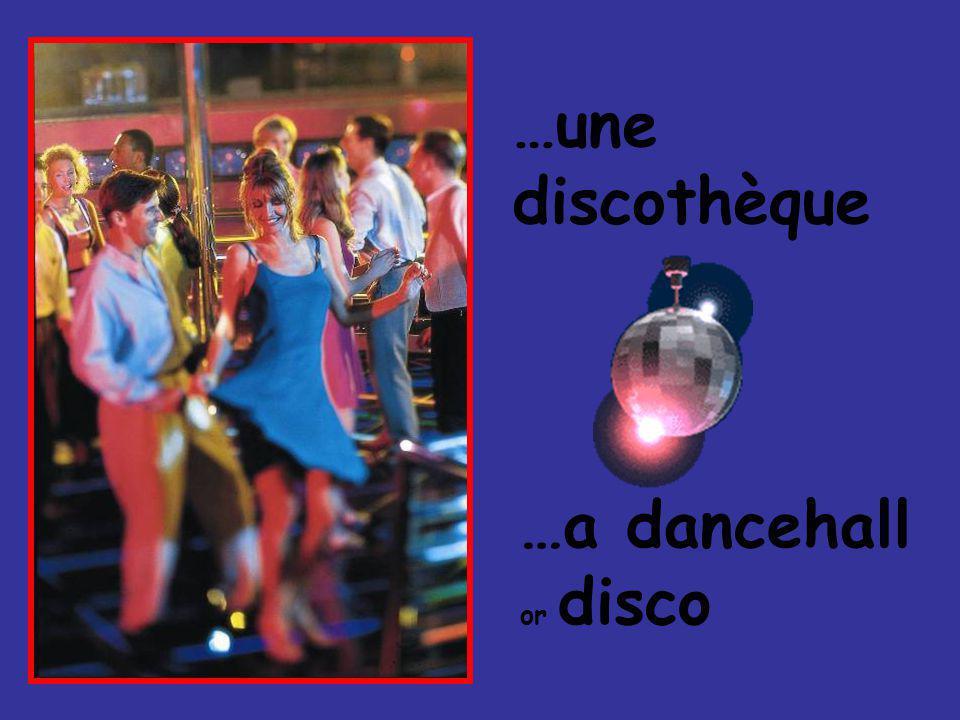 …une discothèque …a dancehall or disco