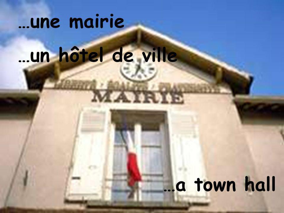 …une mairie …un hôtel de ville …a town hall