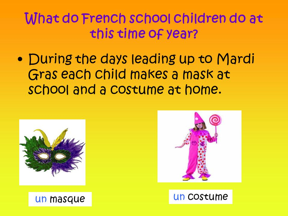 On Mardi Gras they get into their costumes and put on their masks at school and walk in a procession into the town.