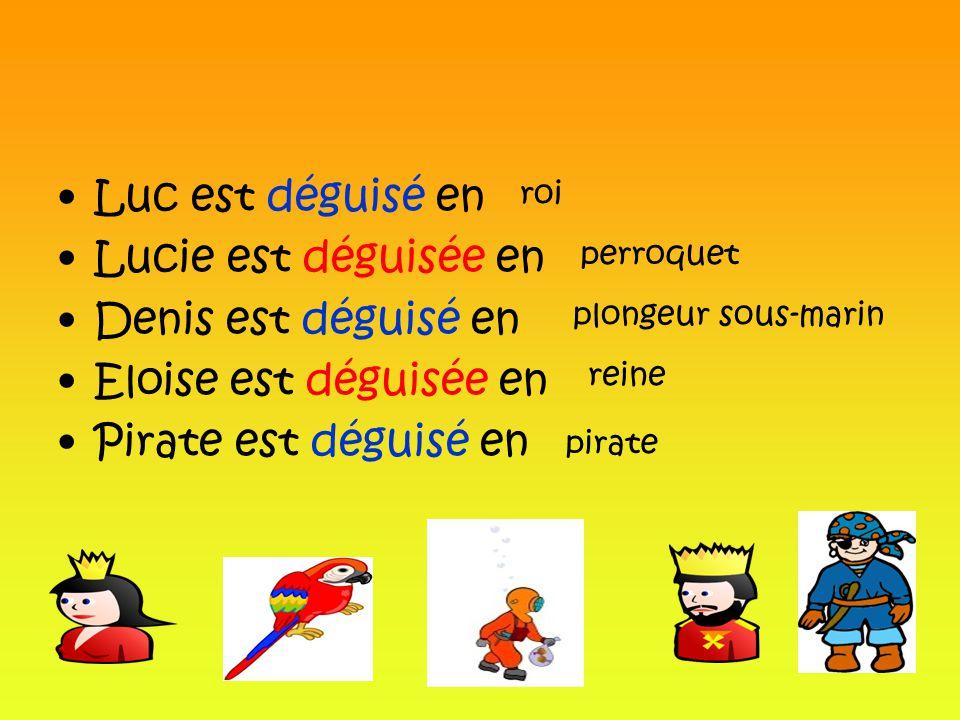 Luc est déguisé en Lucie est déguisée en Denis est déguisé en Eloise est déguisée en Pirate est déguisé en roi perroquet plongeur sous-marin reine pirate