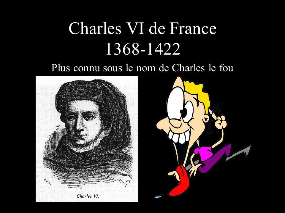 Charles VI de France 1368-1422 Plus connu sous le nom de Charles le fou