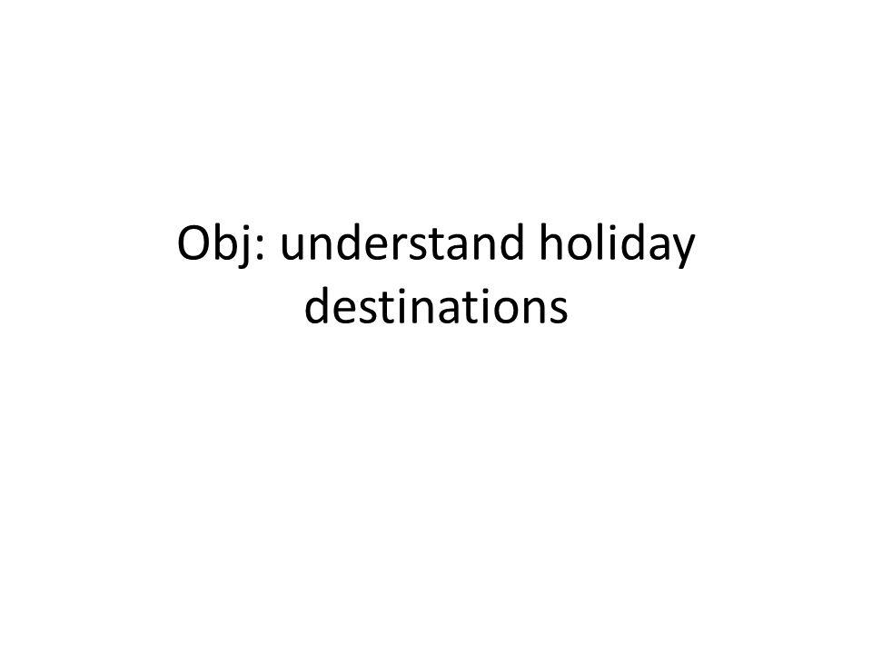 Obj: understand holiday destinations