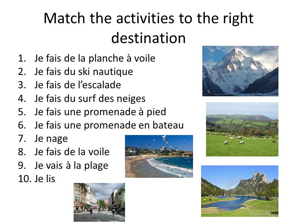 Match the activities to the right destination 1.Je fais de la planche à voile 2.Je fais du ski nautique 3.Je fais de lescalade 4.Je fais du surf des n