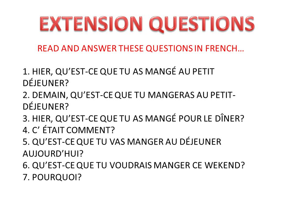 READ AND ANSWER THESE QUESTIONS IN FRENCH… 1. HIER, QUEST-CE QUE TU AS MANGÉ AU PETIT DÉJEUNER.