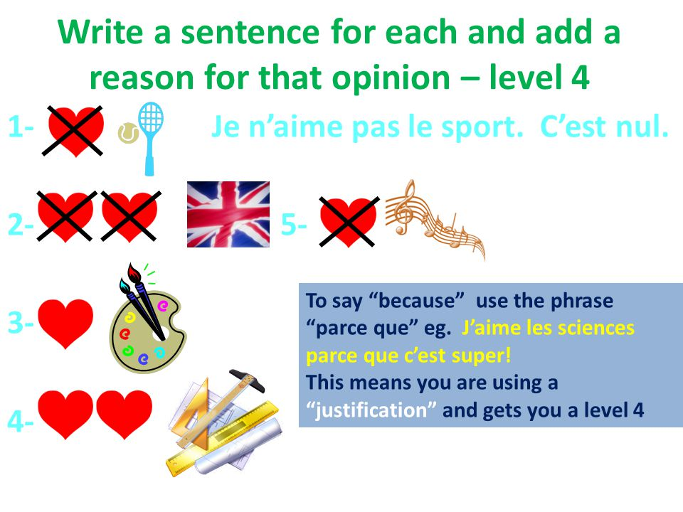Write a sentence for each and add a reason for that opinion – level 4 1- Je naime pas le sport.