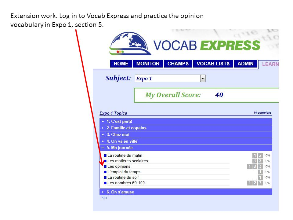 Extension work. Log in to Vocab Express and practice the opinion vocabulary in Expo 1, section 5.