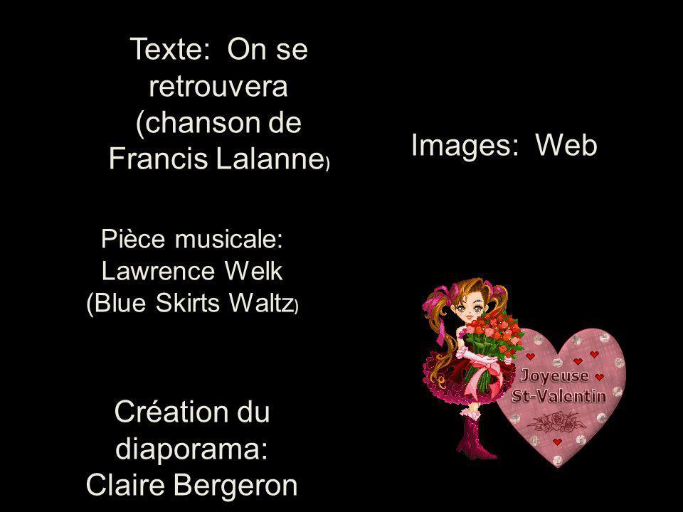 Texte: On se retrouvera (chanson de Francis Lalanne ) Images: Web Pièce musicale: Lawrence Welk (Blue Skirts Waltz ) Création du diaporama: Claire Bergeron