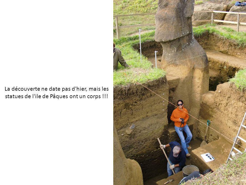 Les statues de l'île de Pâques. Déjà mystérieuses. Nous amènent a des nouvelles questions??? Car!!! Elles possèdent un corps qui est dissimulé dans le