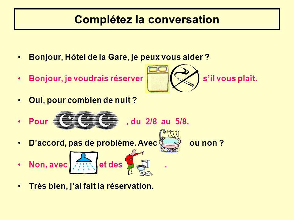Complétez la conversation Bonjour, Hôtel de la Gare, je peux vous aider ? Bonjour, je voudrais réserver sil vous plaît. Oui, pour combien de nuit ? Po