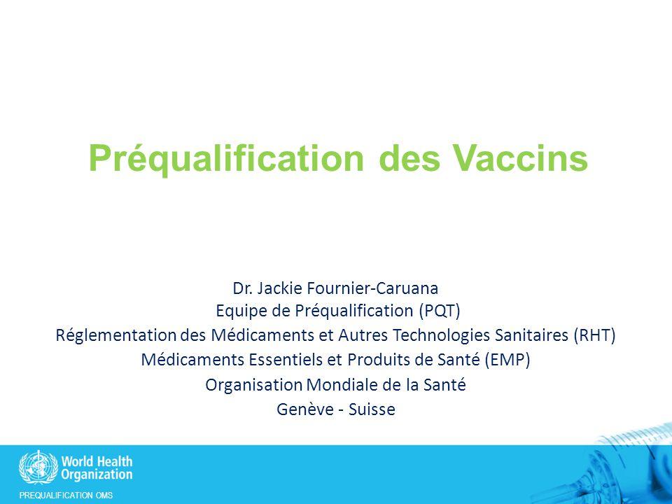 PREQUALIFICATION OMS Préqualification des Vaccins Dr.