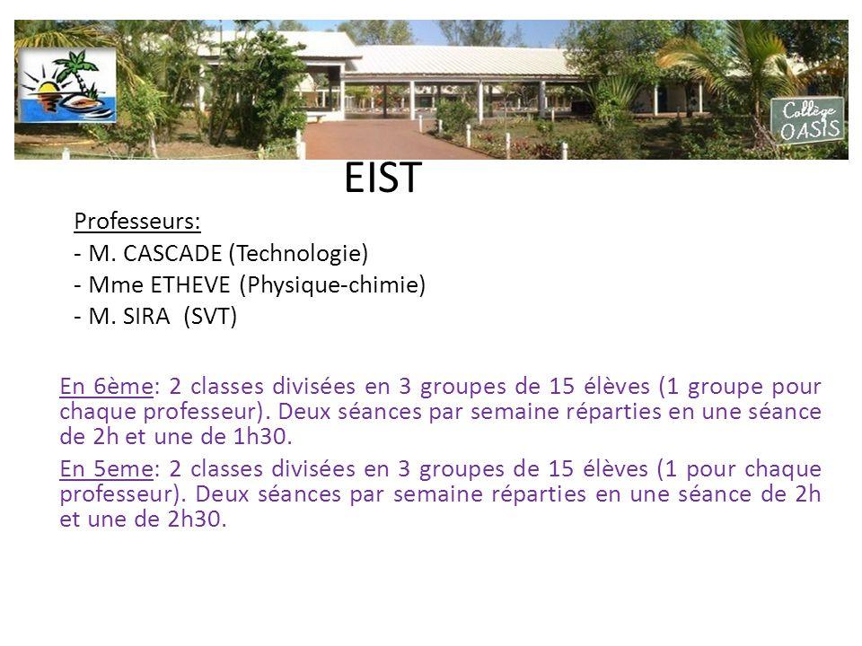 EIST Professeurs: - M. CASCADE (Technologie) - Mme ETHEVE (Physique-chimie) - M. SIRA (SVT) En 6ème: 2 classes divisées en 3 groupes de 15 élèves (1 g