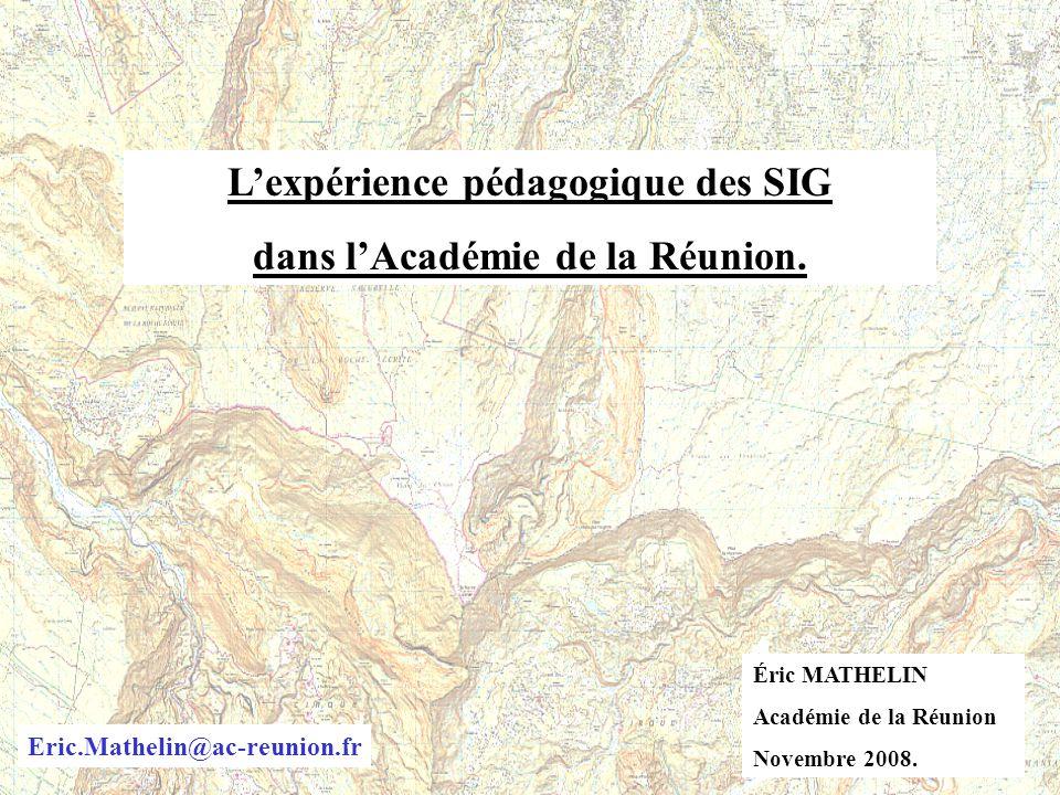 Lexpérience pédagogique des SIG dans lAcadémie de la Réunion. Éric MATHELIN Académie de la Réunion Novembre 2008. Eric.Mathelin@ac-reunion.fr