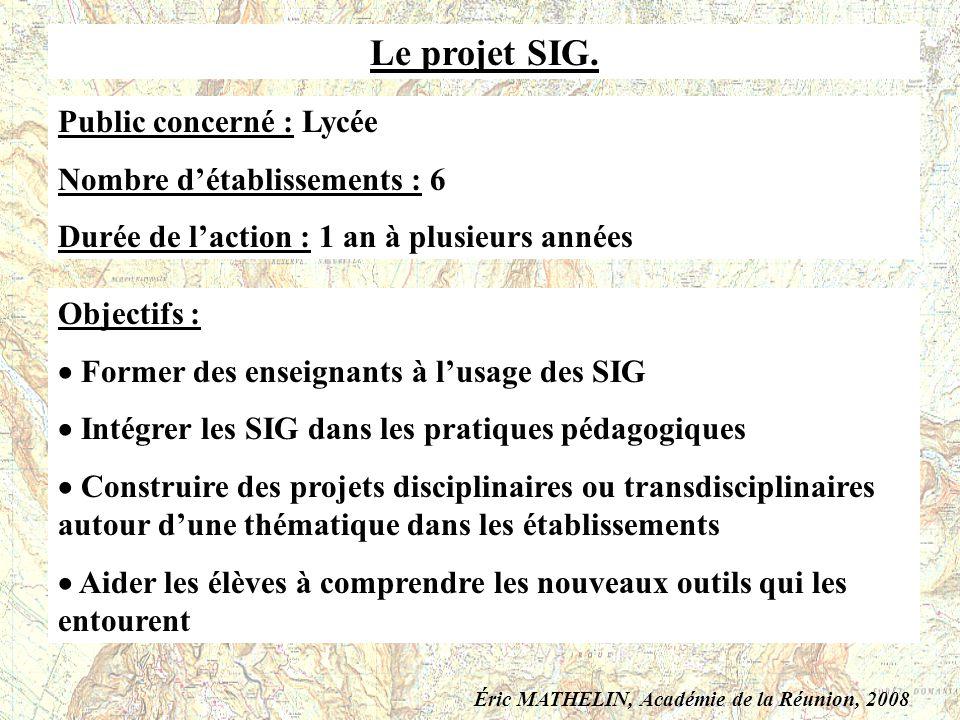 Le projet SIG. Public concerné : Lycée Nombre détablissements : 6 Durée de laction : 1 an à plusieurs années Objectifs : Former des enseignants à lusa