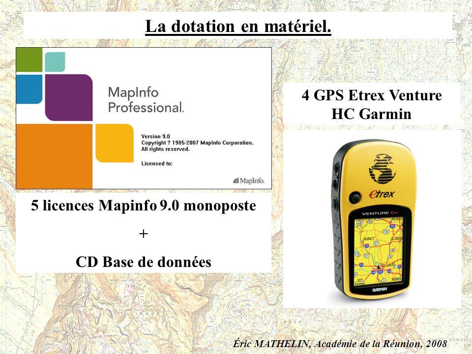 La dotation en matériel. 5 licences Mapinfo 9.0 monoposte + CD Base de données 4 GPS Etrex Venture HC Garmin Éric MATHELIN, Académie de la Réunion, 20
