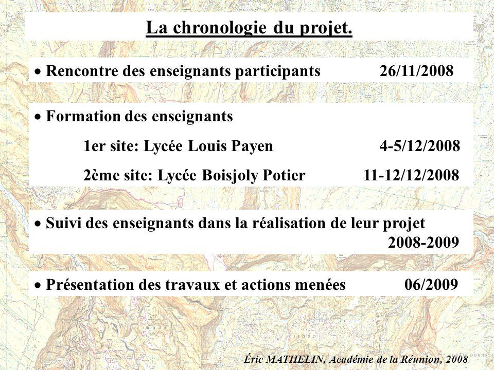 La chronologie du projet. Rencontre des enseignants participants 26/11/2008 Formation des enseignants 1er site: Lycée Louis Payen 4-5/12/2008 2ème sit