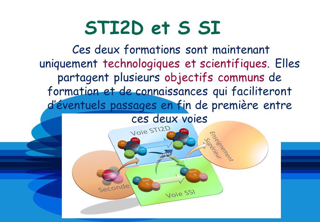STI2D et S SI Ces deux formations sont maintenant uniquement technologiques et scientifiques. Elles partagent plusieurs objectifs communs de formation