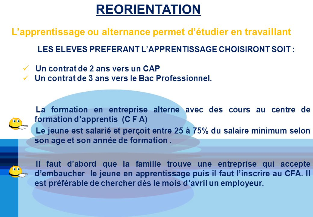 Lapprentissage ou alternance permet détudier en travaillant LES ELEVES PREFERANT LAPPRENTISSAGE CHOISIRONT SOIT : Un contrat de 2 ans vers un CAP Un c