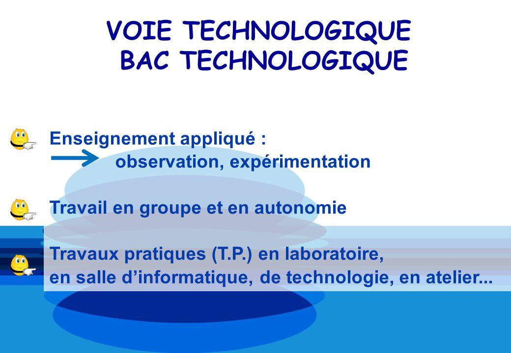 VOIE TECHNOLOGIQUE BAC TECHNOLOGIQUE Enseignement appliqué : observation, expérimentation Travail en groupe et en autonomie Travaux pratiques (T.P.) e