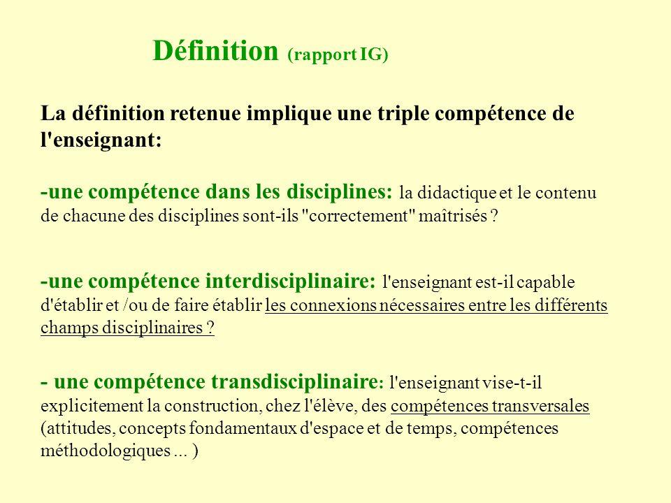 Définition (rapport IG) La définition retenue implique une triple compétence de l enseignant: une compétence dans les disciplines: la didactique et le contenu de chacune des disciplines sont ils correctement maîtrisés .
