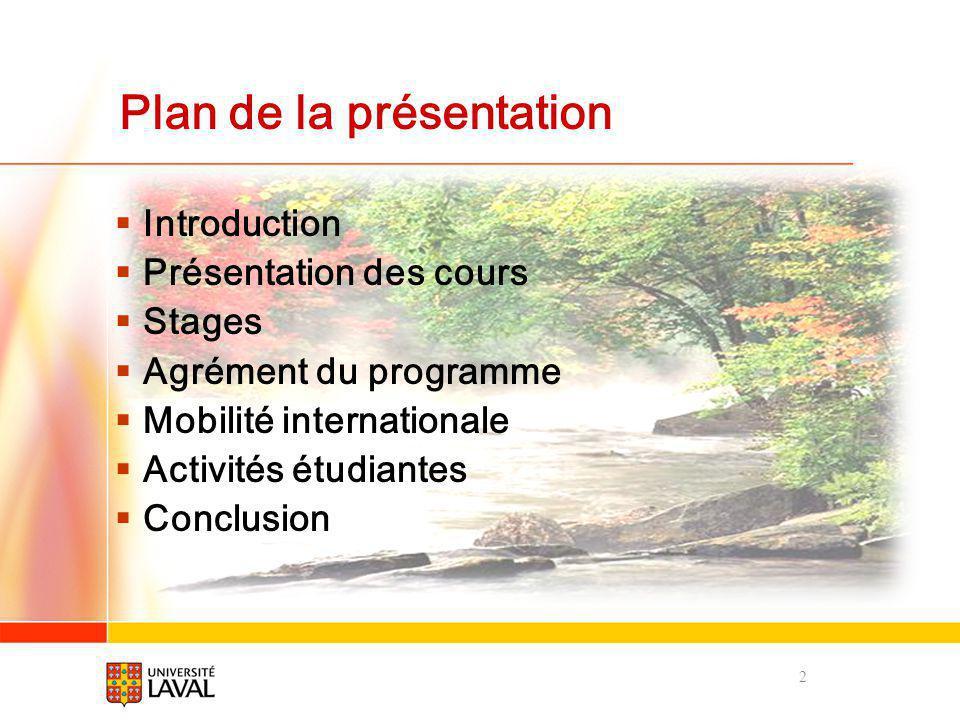 2 Plan de la présentation Introduction Présentation des cours Stages Agrément du programme Mobilité internationale Activités étudiantes Conclusion