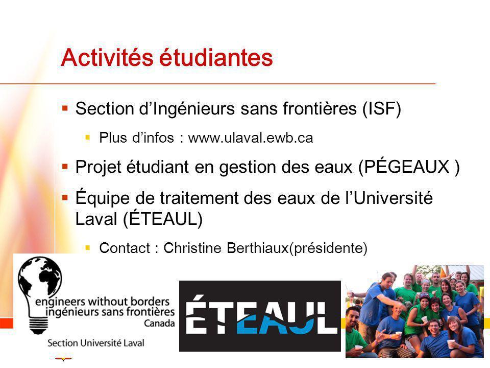 Activités étudiantes Section dIngénieurs sans frontières (ISF) Plus dinfos : www.ulaval.ewb.ca Projet étudiant en gestion des eaux (PÉGEAUX ) Équipe d