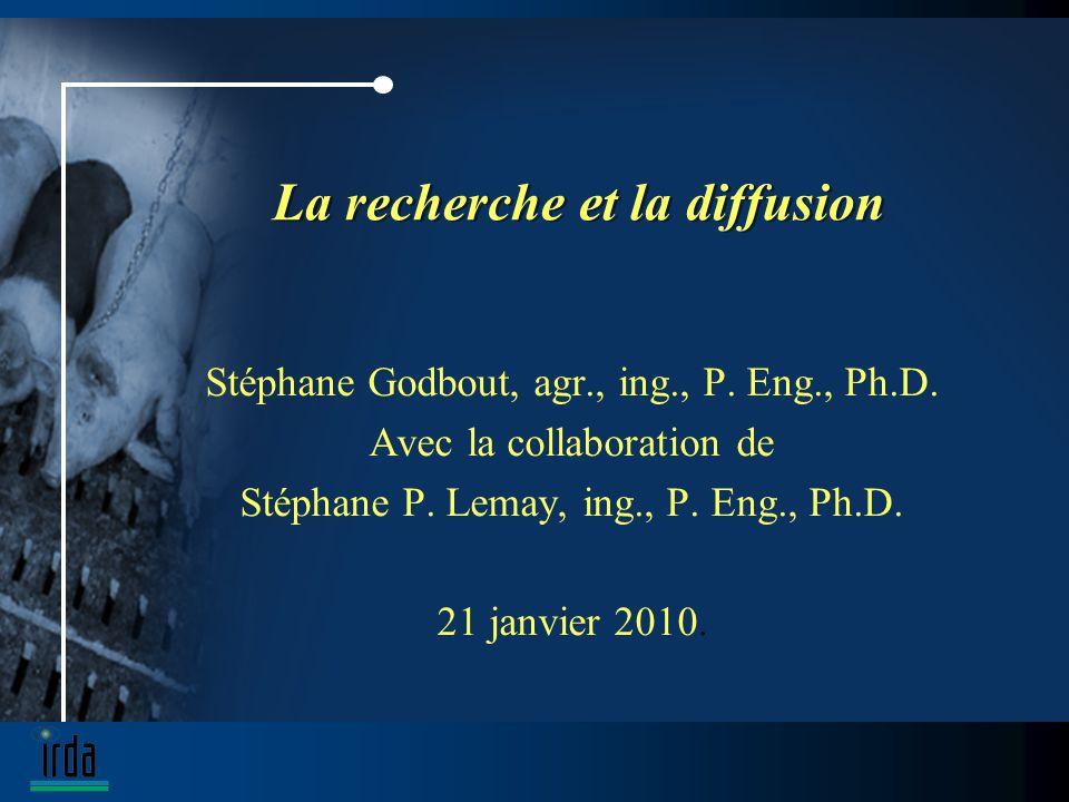 La recherche et la diffusion Stéphane Godbout, agr., ing., P.