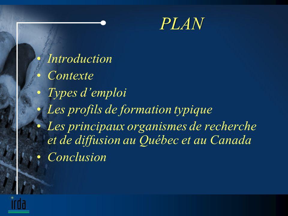 PLAN Introduction Contexte Types demploi Les profils de formation typique Les principaux organismes de recherche et de diffusion au Québec et au Canada Conclusion