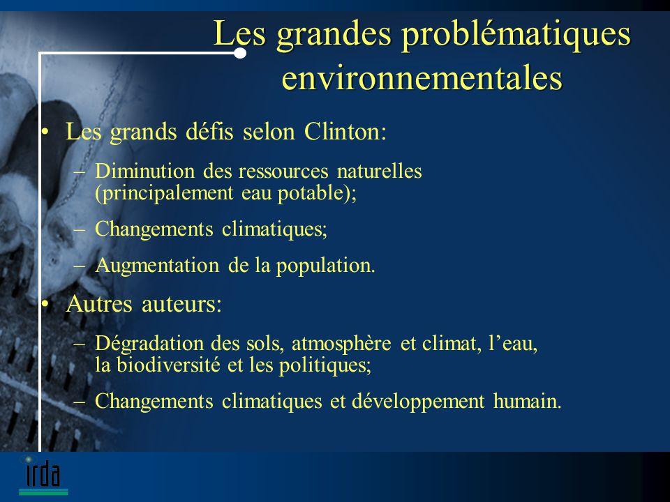 Les grandes problématiques environnementales Les grands défis selon Clinton: –Diminution des ressources naturelles (principalement eau potable); –Changements climatiques; –Augmentation de la population.