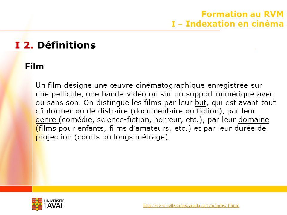 http://www.collectionscanada.ca/rvm/index-f.html Formation au RVM I – Indexation en cinéma I 2. Définitions Film Un film désigne une œuvre cinématogra