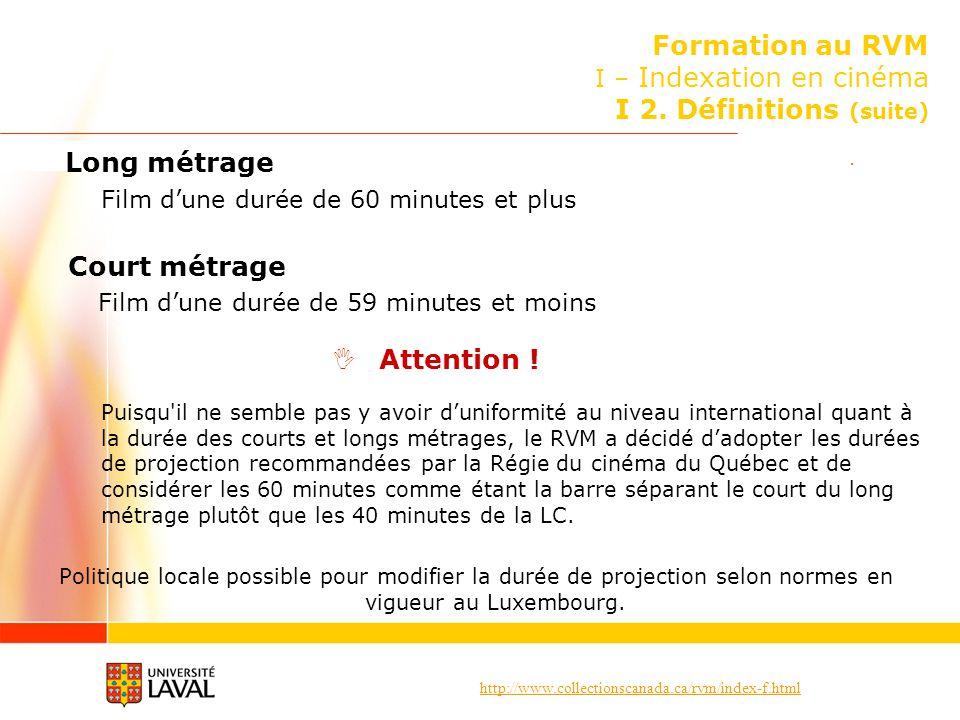 http://www.collectionscanada.ca/rvm/index-f.html Formation au RVM I – Indexation en cinéma I 2. Définitions (suite) Long métrage Film dune durée de 60