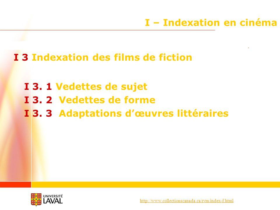 http://www.collectionscanada.ca/rvm/index-f.html I – Indexation en cinéma I 3 Indexation des films de fiction I 3. 1 Vedettes de sujet I 3. 2 Vedettes