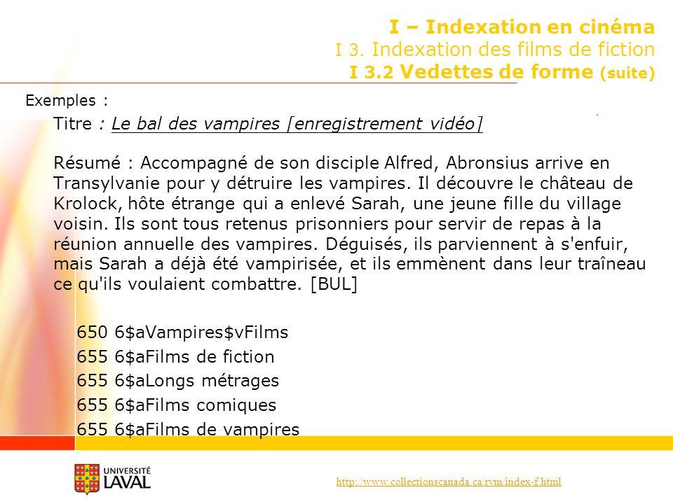 http://www.collectionscanada.ca/rvm/index-f.html I – Indexation en cinéma I 3. Indexation des films de fiction I 3.2 Vedettes de forme (suite) Exemple