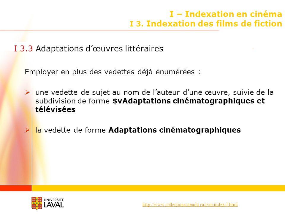 http://www.collectionscanada.ca/rvm/index-f.html I – Indexation en cinéma I 3. Indexation des films de fiction I 3.3 Adaptations dœuvres littéraires E
