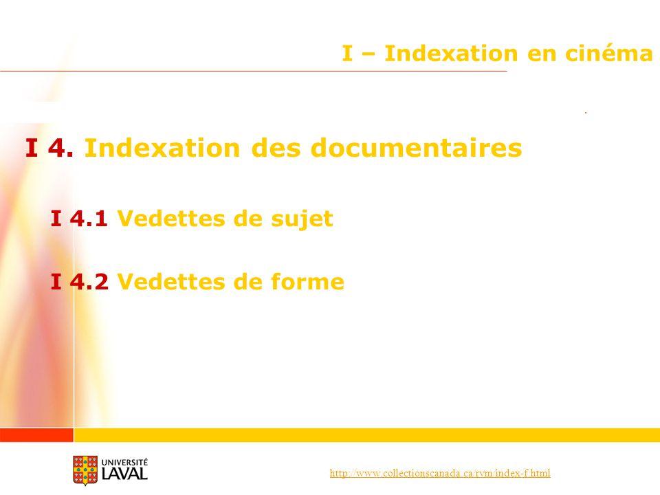 http://www.collectionscanada.ca/rvm/index-f.html I – Indexation en cinéma I 4. Indexation des documentaires I 4.1 Vedettes de sujet I 4.2 Vedettes de