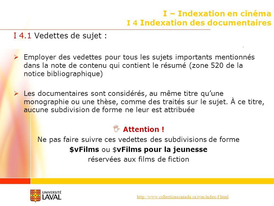 http://www.collectionscanada.ca/rvm/index-f.html I – Indexation en cinéma I 4 Indexation des documentaires I 4.1 Vedettes de sujet : Employer des vede